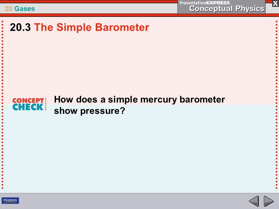 20.3 The Simple Barometer How does a simple mercury barometer show pressure