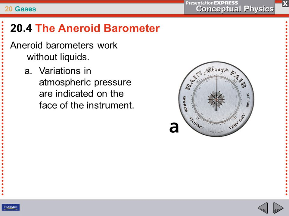 20.4 The Aneroid Barometer Aneroid barometers work without liquids.