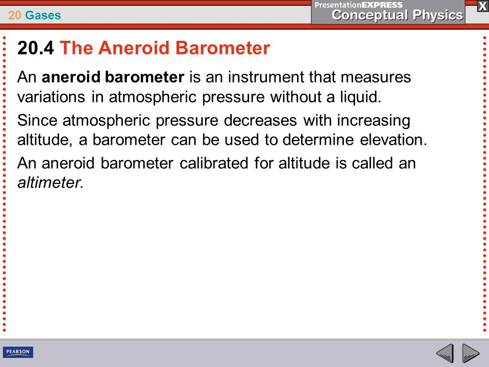 20.4 The Aneroid Barometer An aneroid barometer is an instrument that measures variations in atmospheric pressure without a liquid.