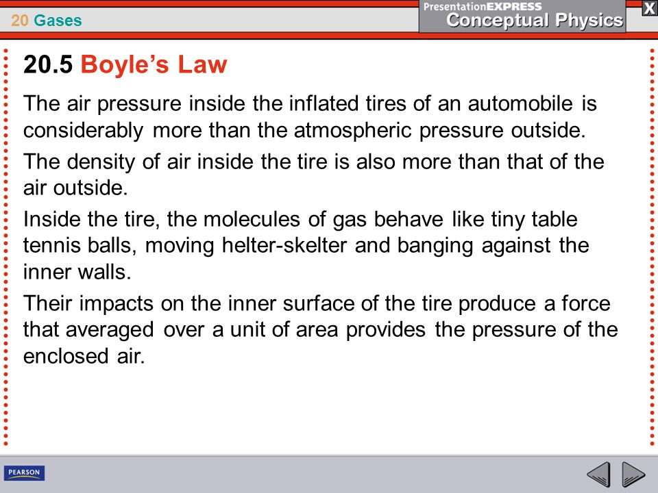 20.5 Boyle's Law The air pressure inside the inflated tires of an automobile is considerably more than the atmospheric pressure outside.