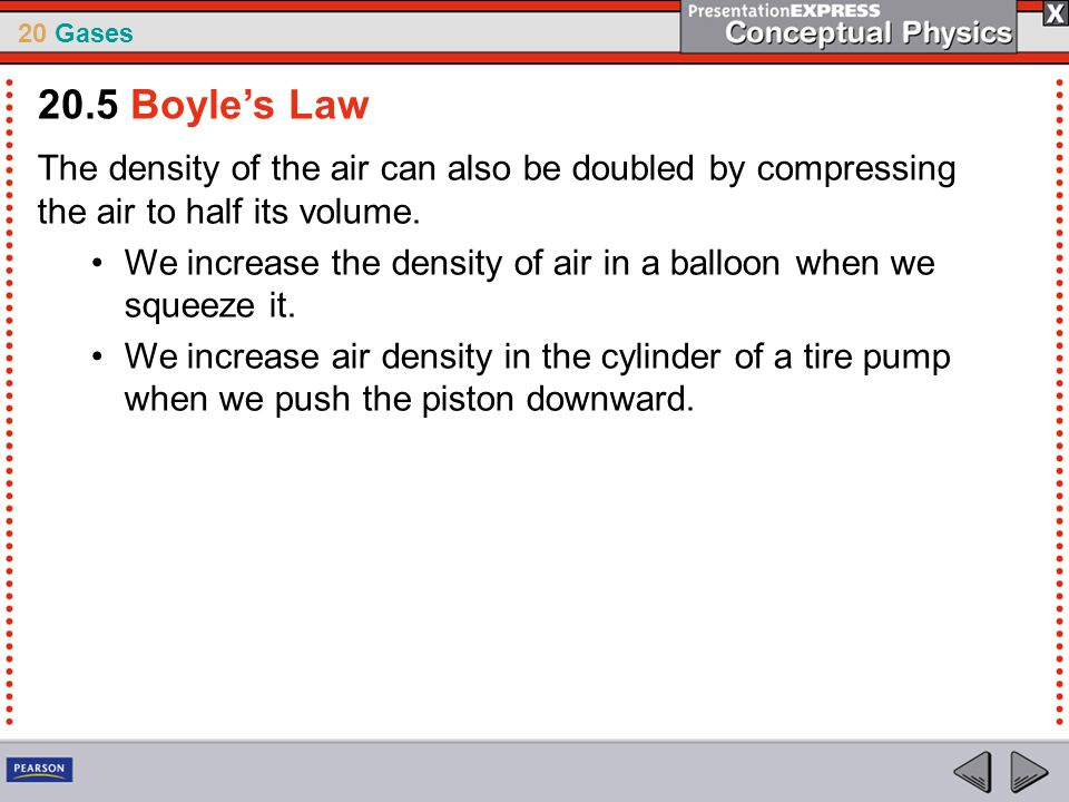 20.5 Boyle's Law The density of the air can also be doubled by compressing the air to half its volume.