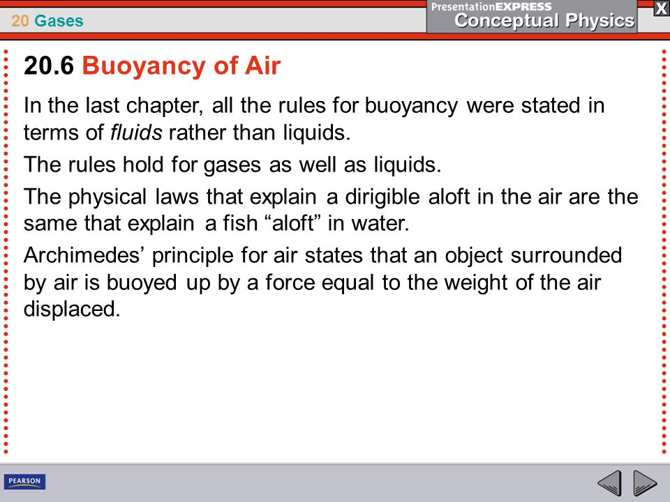 20.6 Buoyancy of Air In the last chapter, all the rules for buoyancy were stated in terms of fluids rather than liquids.
