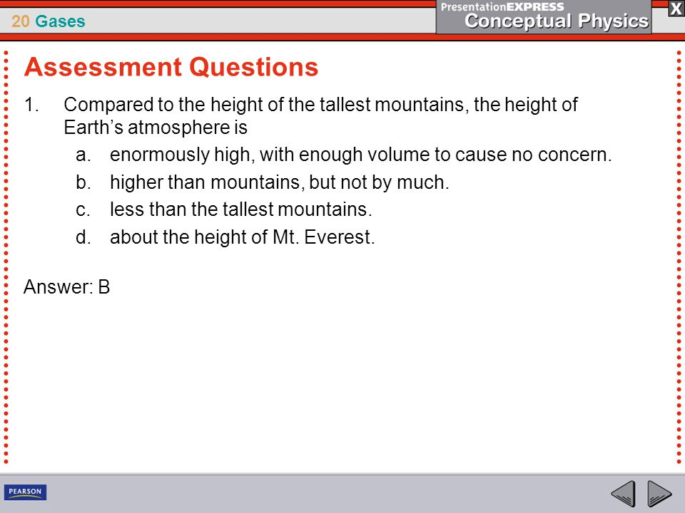 Assessment Questions Compared to the height of the tallest mountains, the height of Earth's atmosphere is.