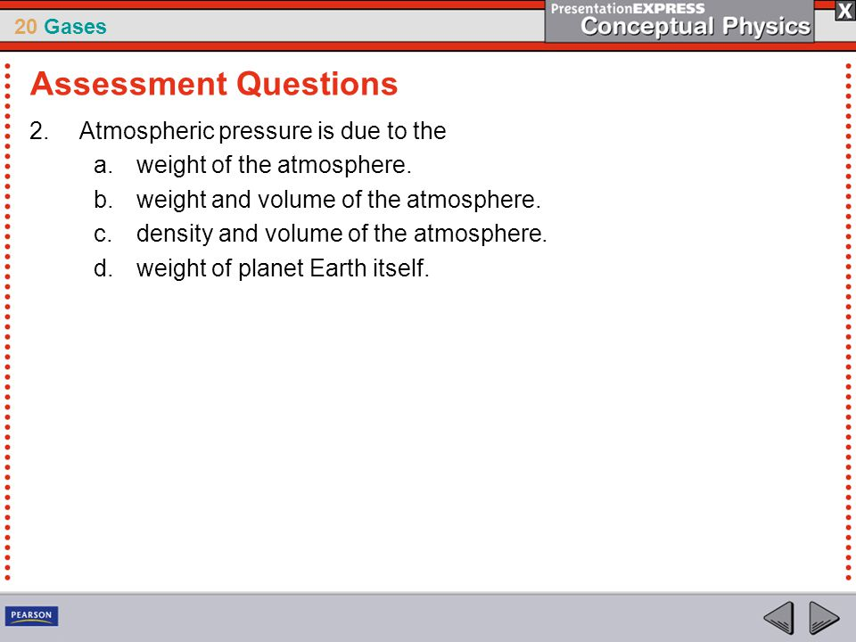 Assessment Questions Atmospheric pressure is due to the