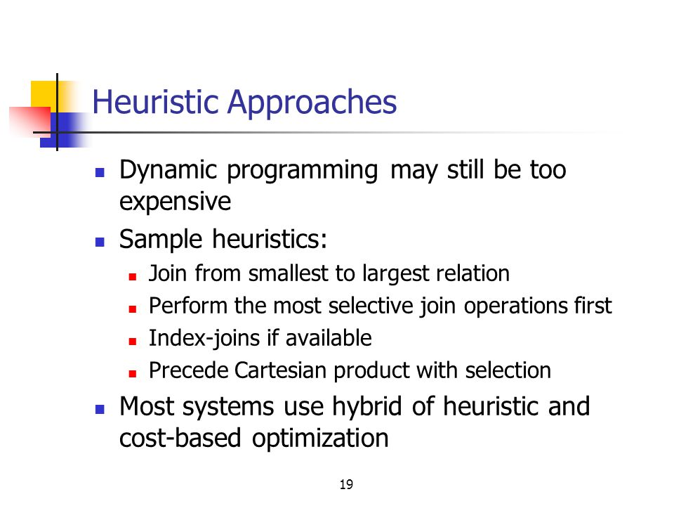 Heuristic Approaches Dynamic programming may still be too expensive