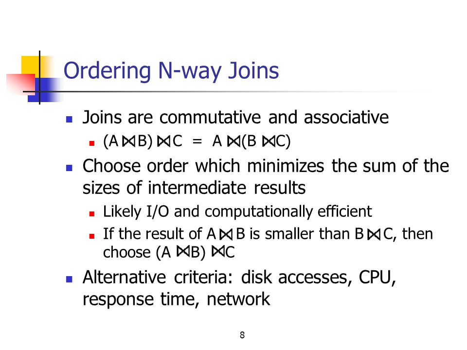 Ordering N-way Joins Joins are commutative and associative