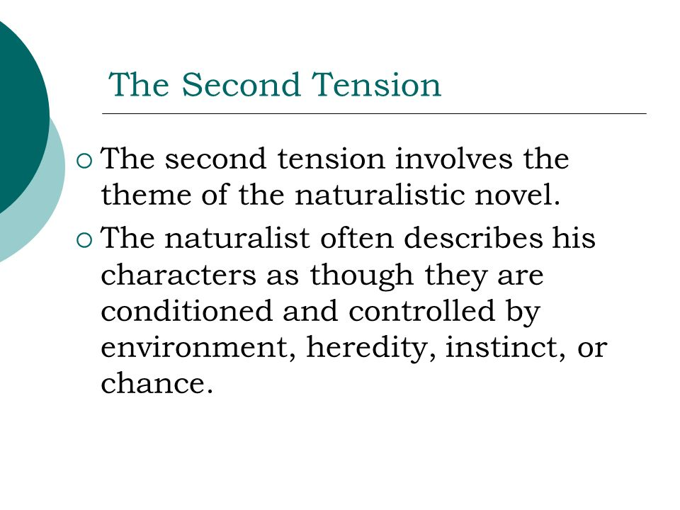 The Second TensionThe second tension involves the theme of the naturalistic novel.