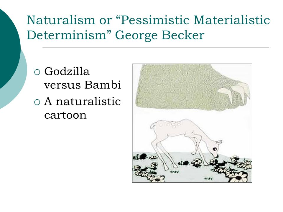 Naturalism or Pessimistic Materialistic Determinism George Becker