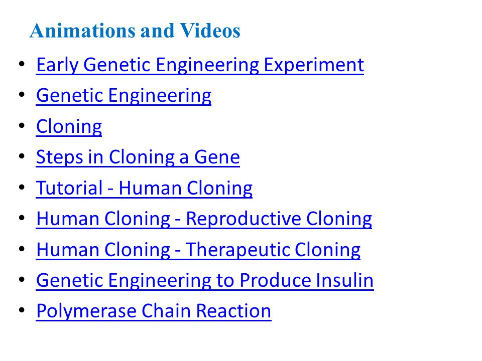 Animations and Videos Early Genetic Engineering Experiment. Genetic Engineering. Cloning. Steps in Cloning a Gene.