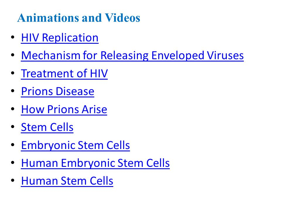 Animations and Videos HIV Replication. Mechanism for Releasing Enveloped Viruses. Treatment of HIV.
