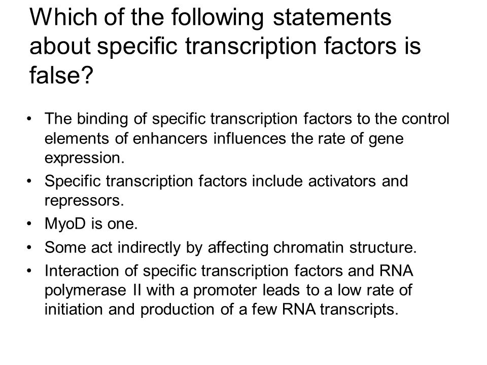 Which of the following statements about specific transcription factors is false