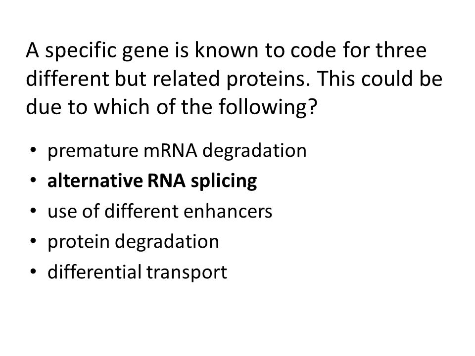 A specific gene is known to code for three different but related proteins. This could be due to which of the following