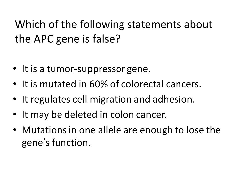 Which of the following statements about the APC gene is false