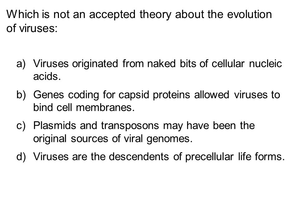 Which is not an accepted theory about the evolution of viruses: