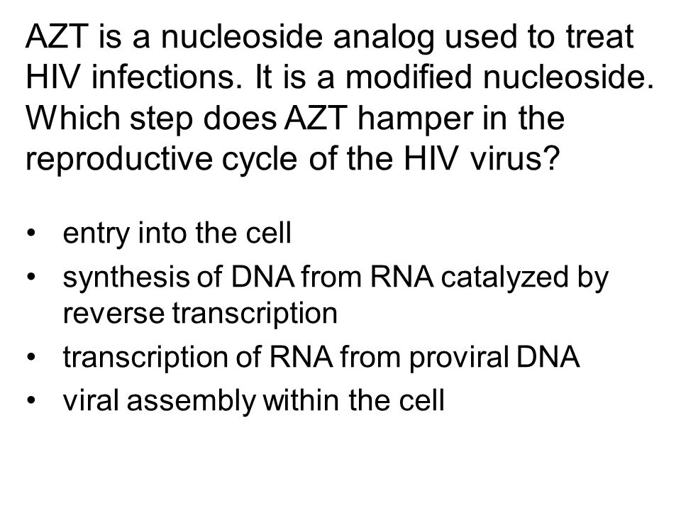 AZT is a nucleoside analog used to treat HIV infections