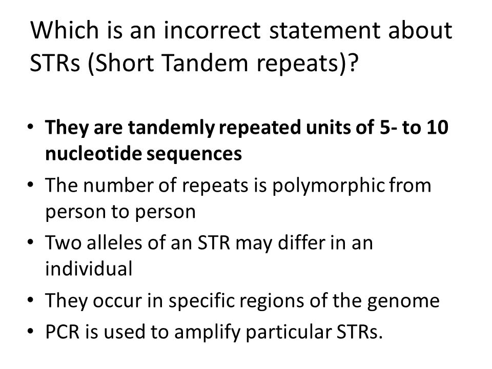 Which is an incorrect statement about STRs (Short Tandem repeats)