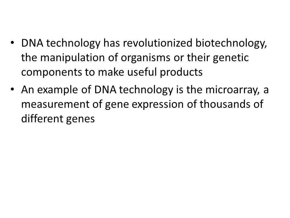 DNA technology has revolutionized biotechnology, the manipulation of organisms or their genetic components to make useful products