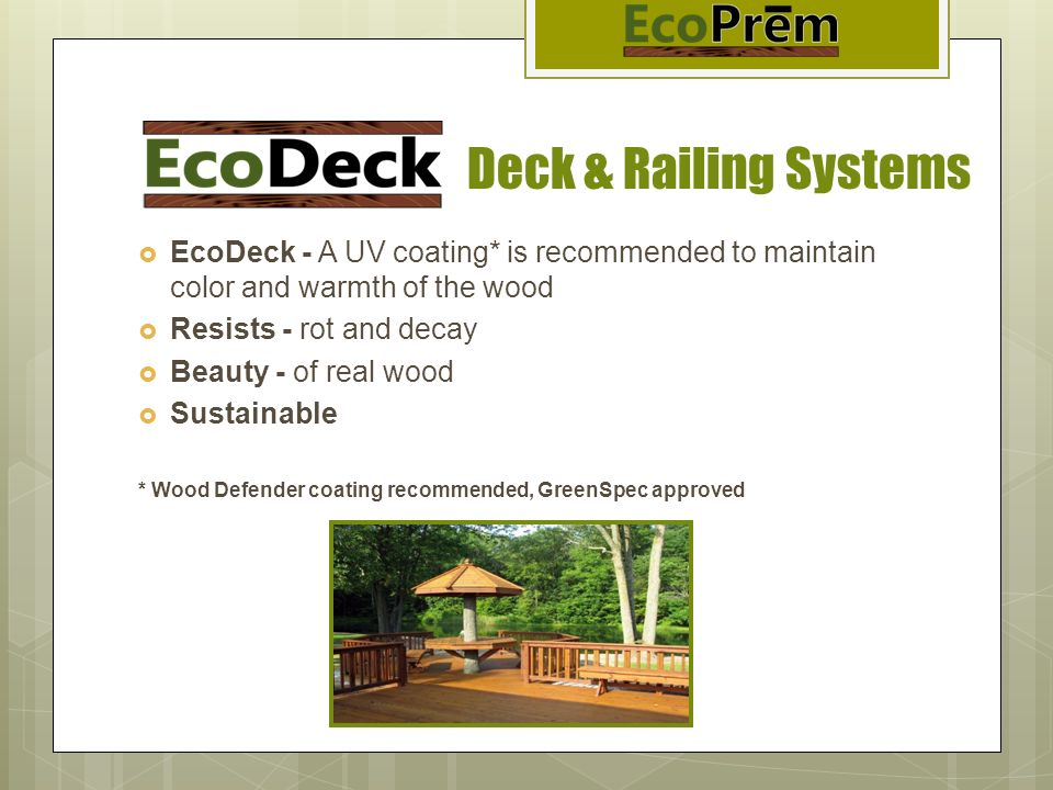 Deck & Railing SystemsEcoDeck - A UV coating* is recommended to maintain color and warmth of the wood.