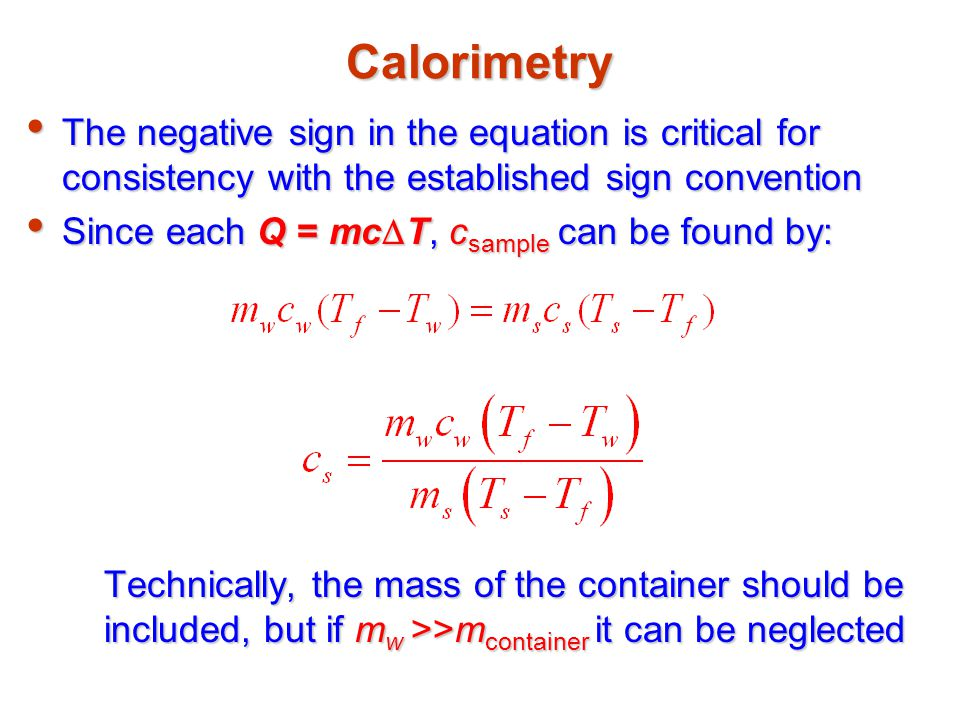 Calorimetry The negative sign in the equation is critical for consistency with the established sign convention.