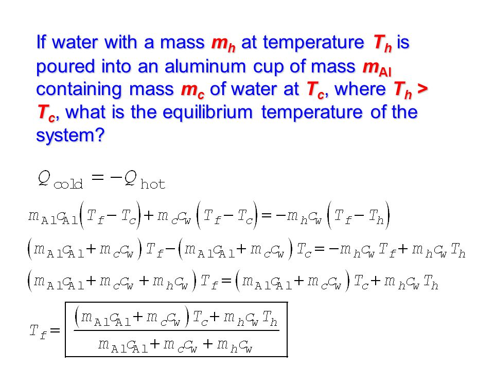 If water with a mass mh at temperature Th is poured into an aluminum cup of mass mAl containing mass mc of water at Tc, where Th > Tc, what is the equilibrium temperature of the system