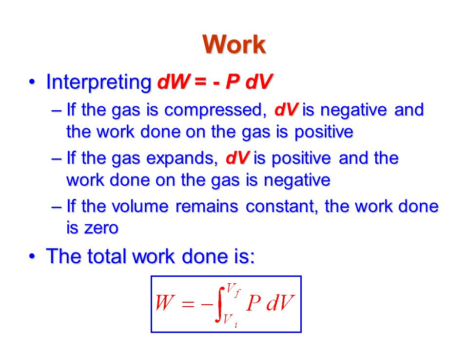 Work Interpreting dW = - P dV The total work done is: