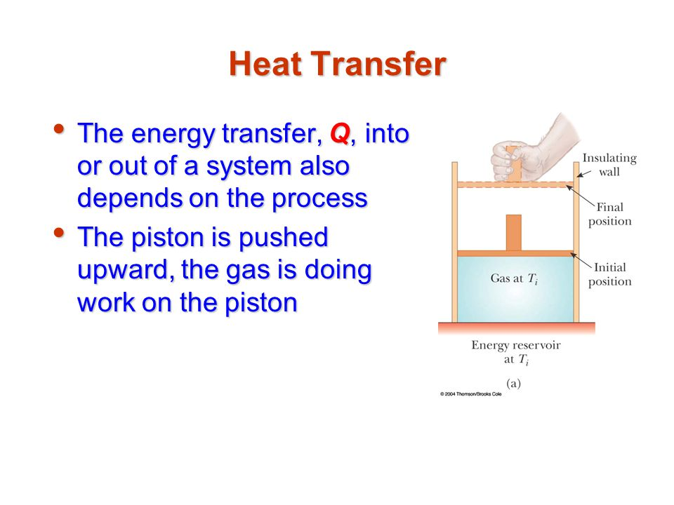 Heat Transfer The energy transfer, Q, into or out of a system also depends on the process.