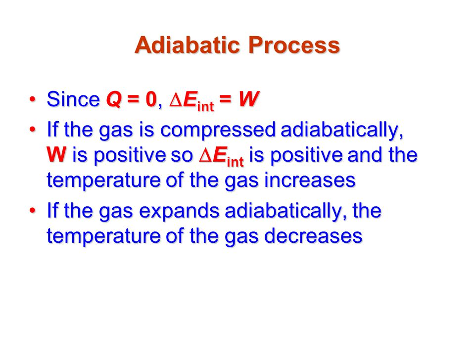 Adiabatic Process Since Q = 0, DEint = W
