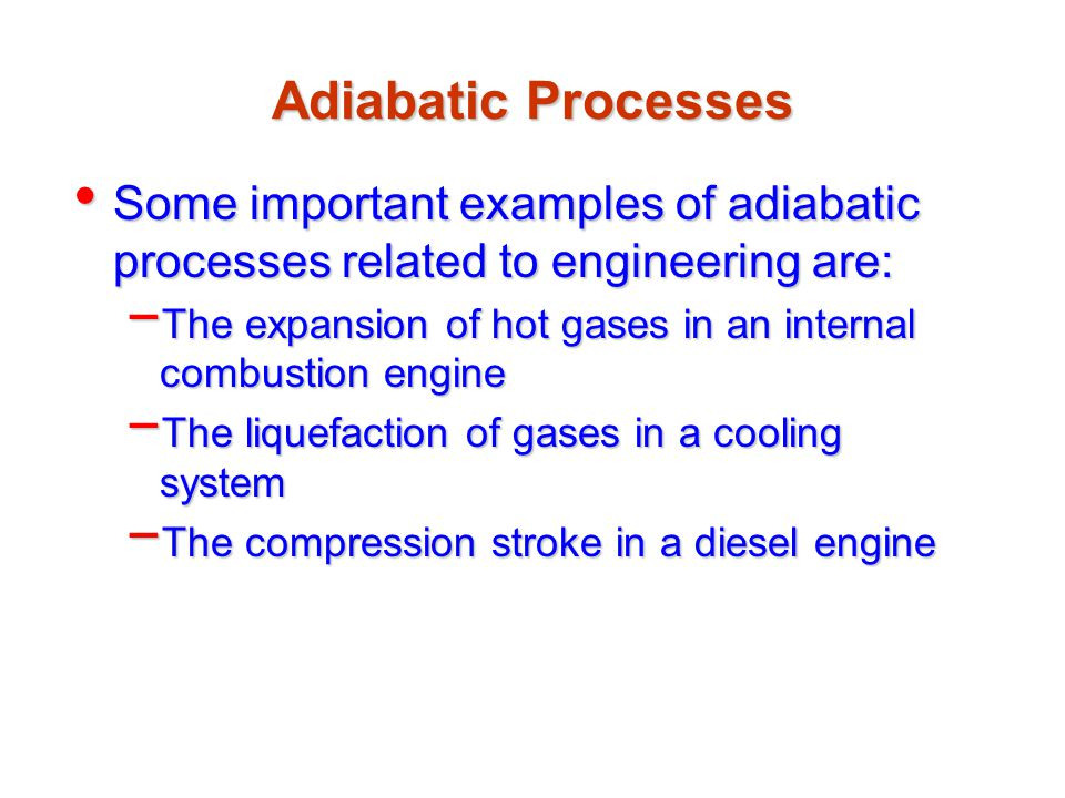 Adiabatic Processes Some important examples of adiabatic processes related to engineering are: