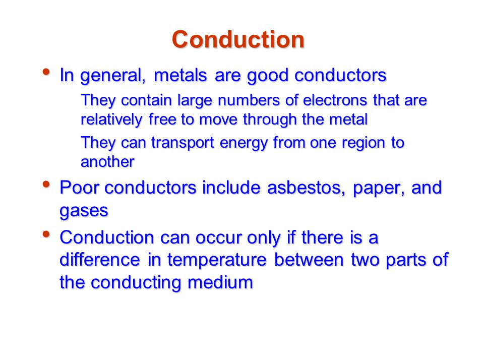 Conduction In general, metals are good conductors