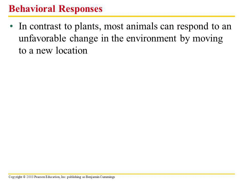 Behavioral Responses In contrast to plants, most animals can respond to an unfavorable change in the environment by moving to a new location.