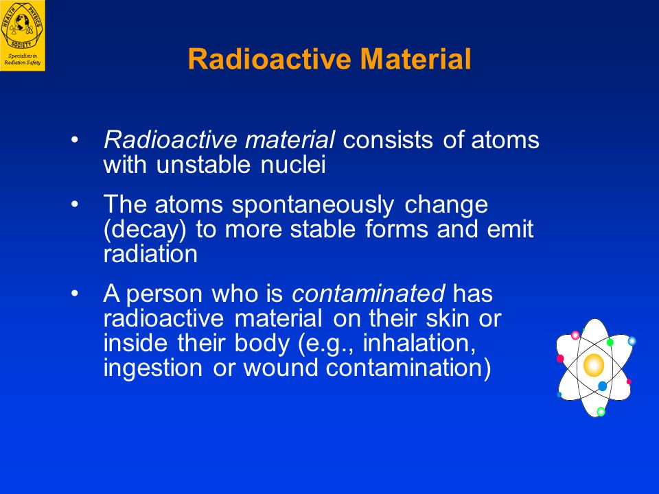 Radioactive MaterialRadioactive material consists of atoms with unstable nuclei.