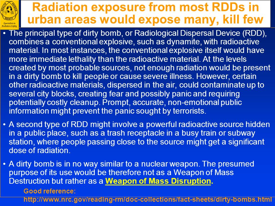 Radiation exposure from most RDDs in urban areas would expose many, kill few
