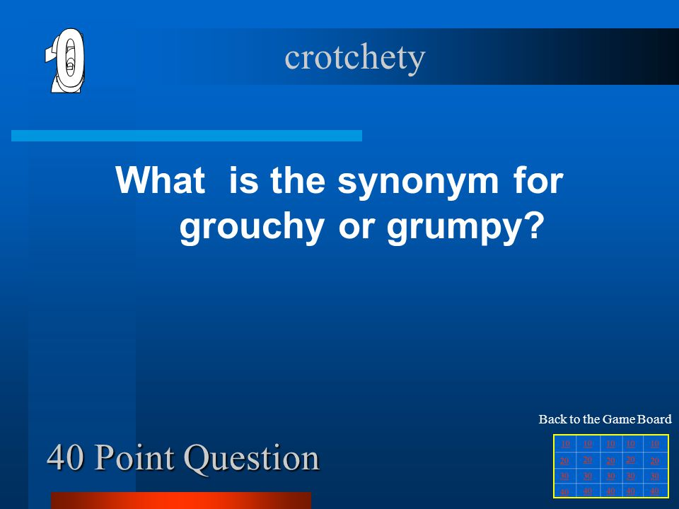 What is the synonym for grouchy or grumpy