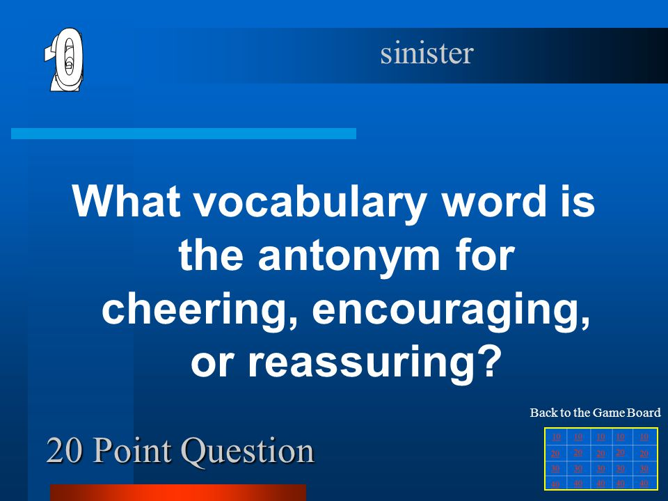 6 sinister. 1. 2. 5. 4. 3. What vocabulary word is the antonym for cheering, encouraging, or reassuring