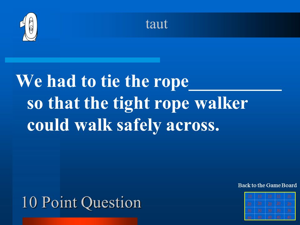 6 taut. 1. 2. 5. 4. 3. We had to tie the rope__________ so that the tight rope walker could walk safely across.