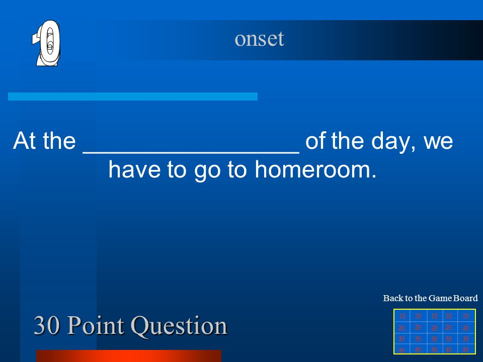 At the ________________ of the day, we have to go to homeroom.