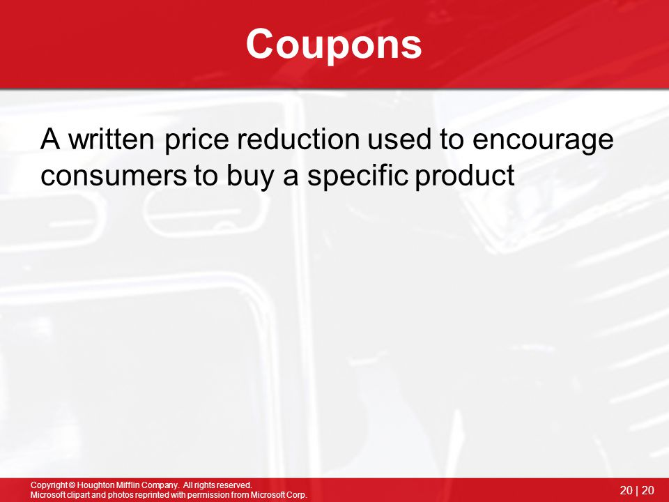 Coupons A written price reduction used to encourage consumers to buy a specific product