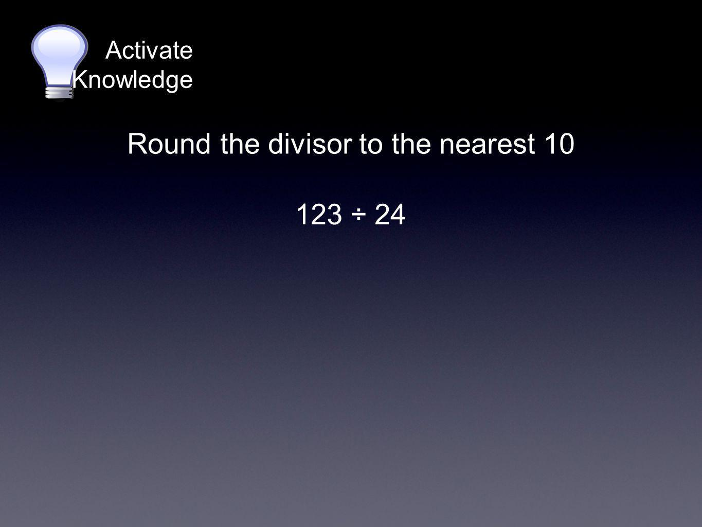 Round the divisor to the nearest 10