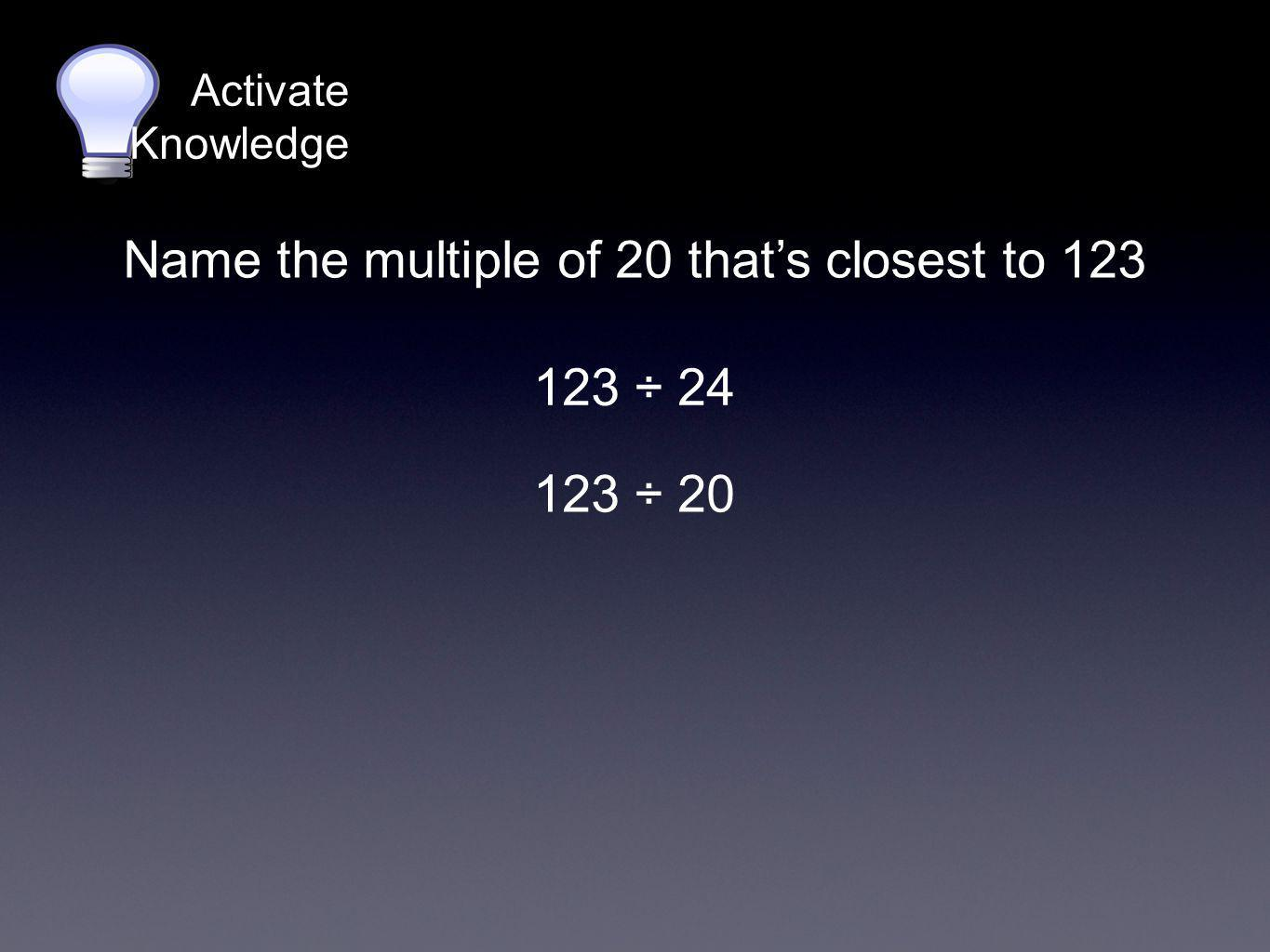 Name the multiple of 20 that's closest to 123
