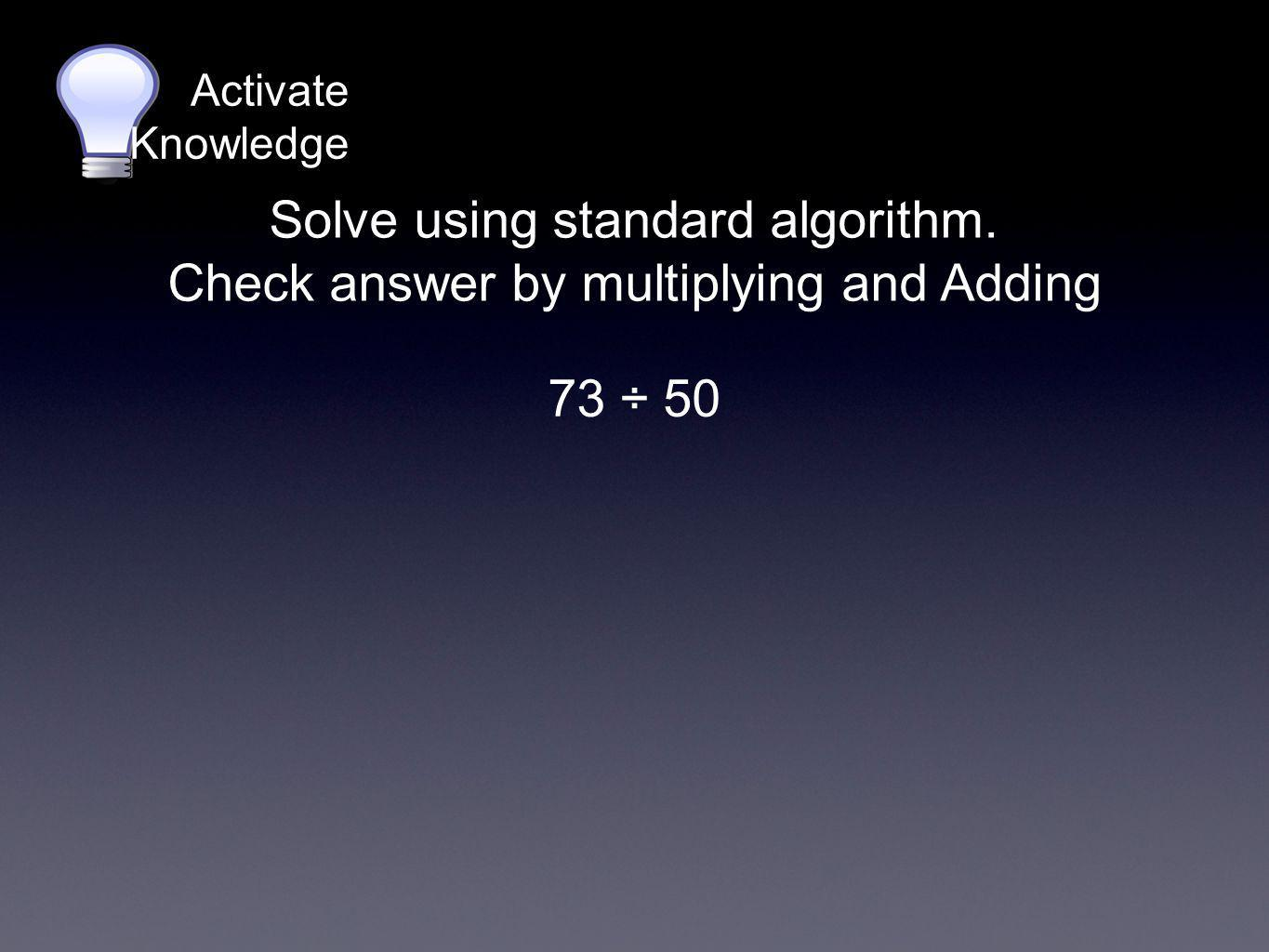 Solve using standard algorithm. Check answer by multiplying and Adding