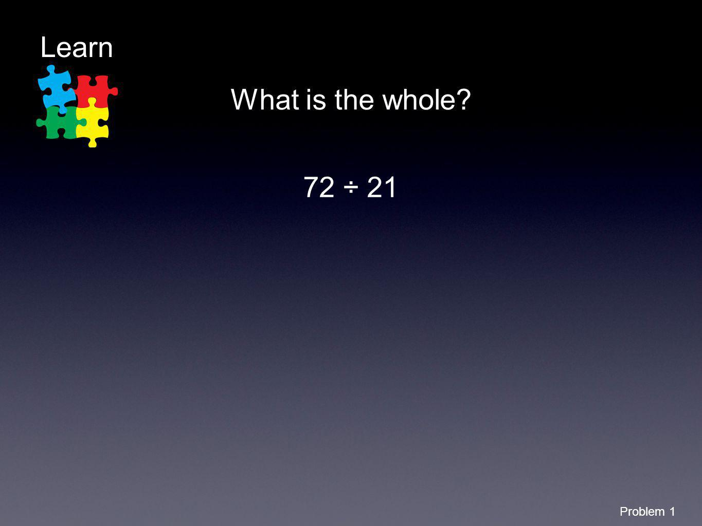 Learn What is the whole 72 ÷ 21 Problem 1