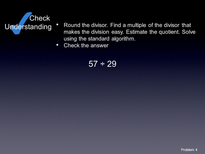 ✔ 57 ÷ 29 Check Understanding