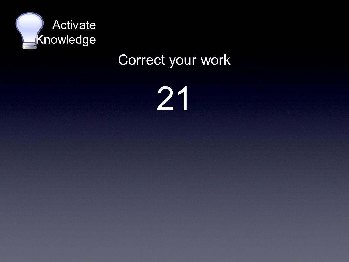 Activate Knowledge Correct your work 21