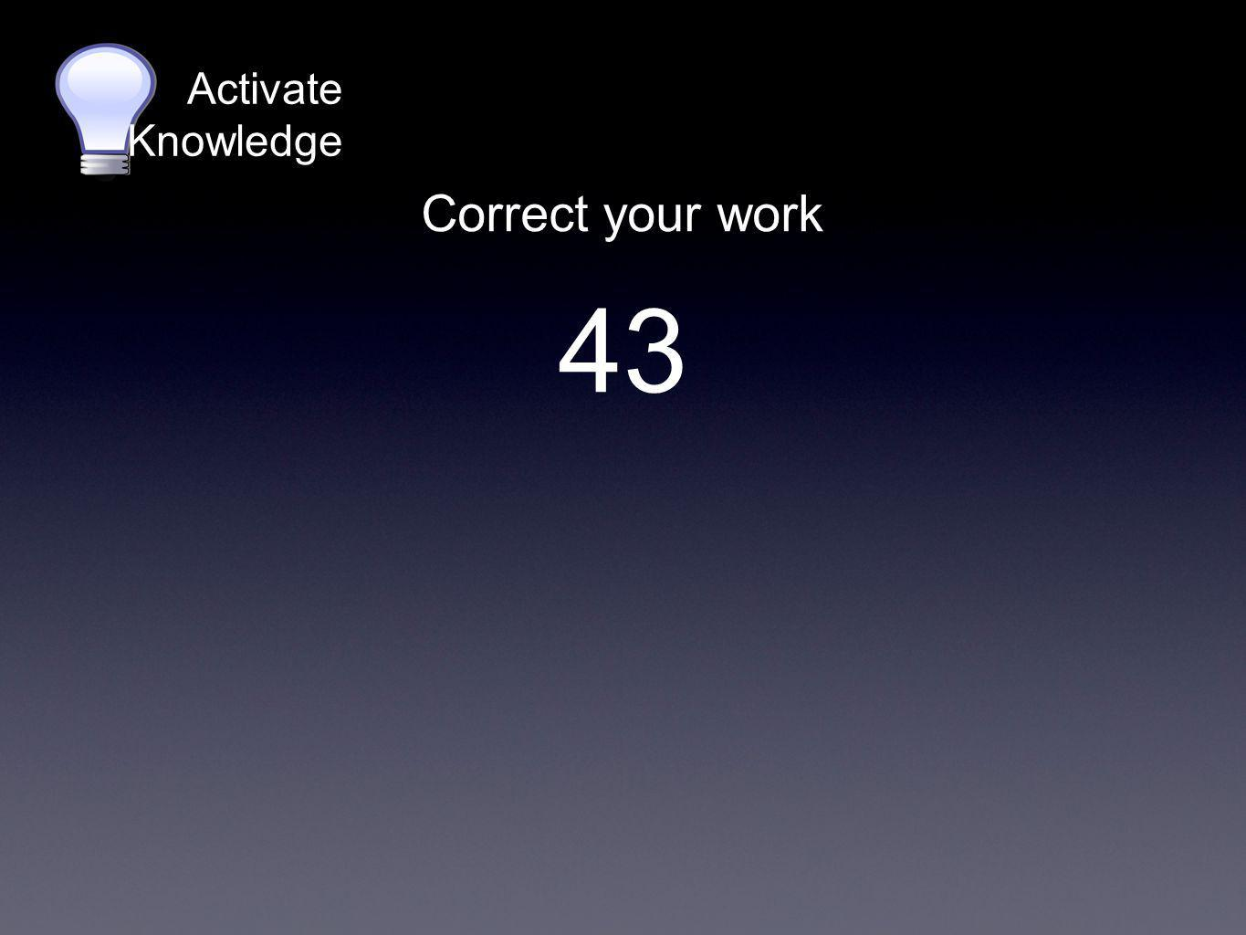 Activate Knowledge Correct your work 43