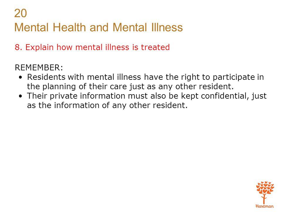 8. Explain how mental illness is treated