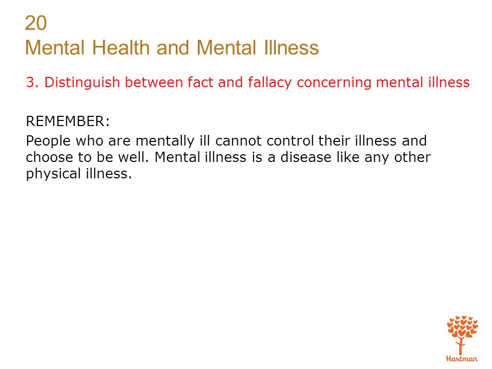 3. Distinguish between fact and fallacy concerning mental illness