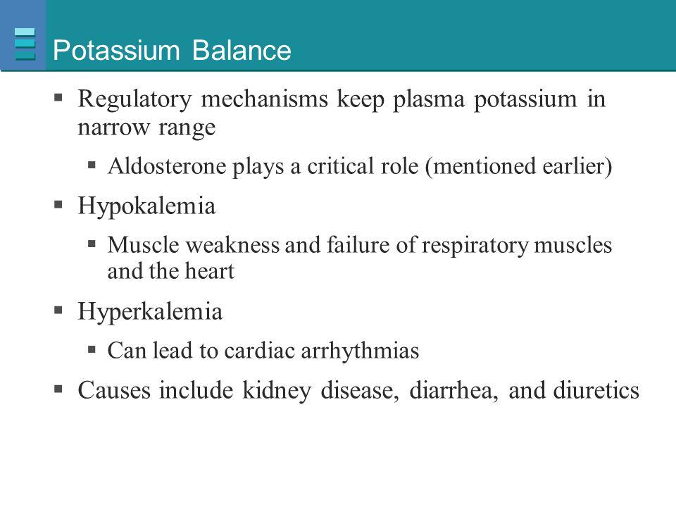 Potassium Balance Regulatory mechanisms keep plasma potassium in narrow range. Aldosterone plays a critical role (mentioned earlier)