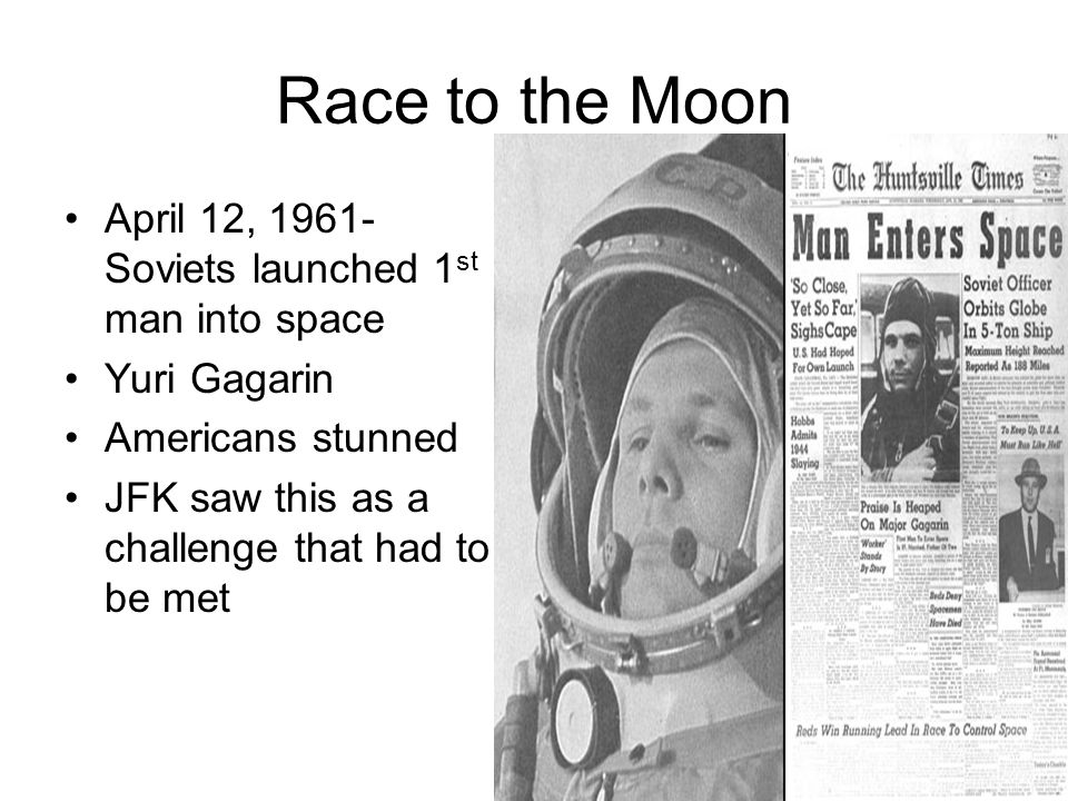 Race to the Moon April 12, 1961- Soviets launched 1st man into space