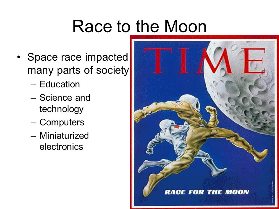 Race to the Moon Space race impacted many parts of society Education