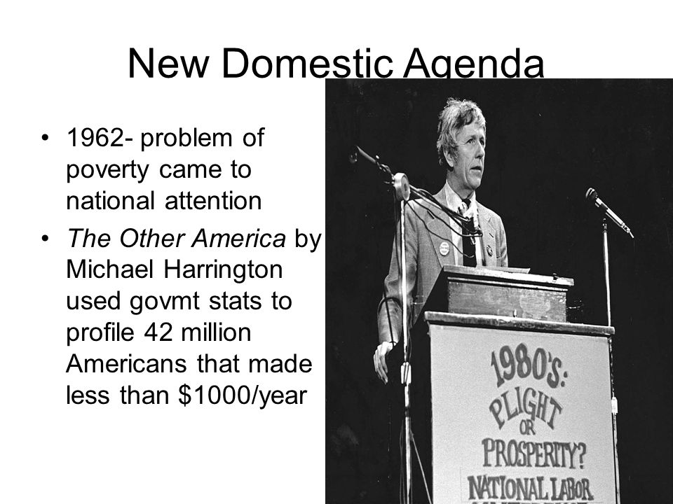 New Domestic Agenda 1962- problem of poverty came to national attention.